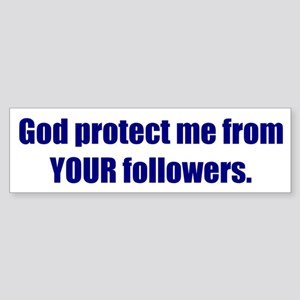 God protect me from YOUR followers.
